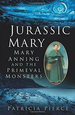 Jurassic Mary: Mary Anning and the Primeval Monsters by Patricia Pierce...