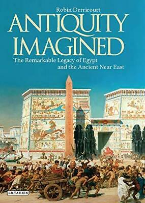 Antiquity Imagined: The Remarkable Legacy of Egypt and the Ancient Near East...