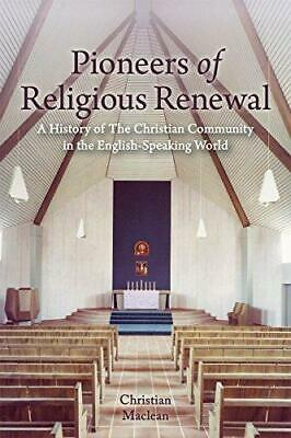 Pioneers of Religious Renewal: A History of The Christian Community in the...
