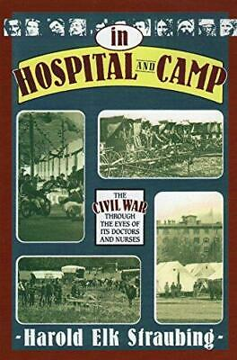 In Hospital and Camp: The Civil War Through the Eyes of its Doctors and...