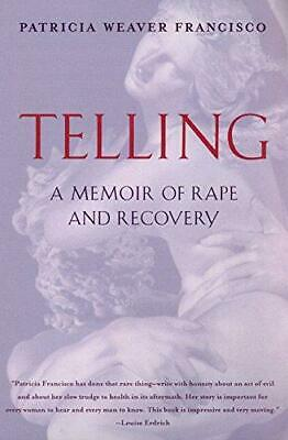 Telling: A Memoir of Rape and Recovery by Patricia Weaver Francisco...