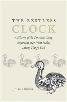 The Restless Clock: A History of the Centuries-Long Argument Over What Makes...