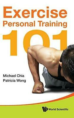 Exercise Personal Training 101 by Patricia Wong, Michael Chia (Hardback, 2012)