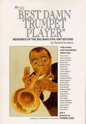 The Best Damn Trumpet Player: Memories of the Big Band Era and Beyond by Gus...