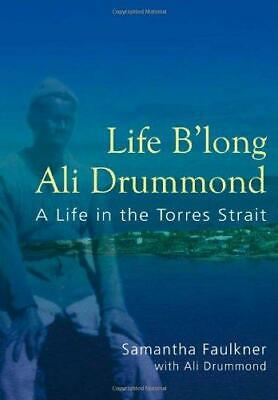 Life B'long Ali Drummond: A Life in the Torres Strait by Samantha Faulkner...