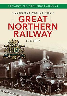 Locomotives of the Great Northern Railway: Britain's Pre-grouping Railways by...