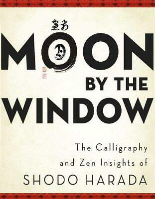 Moon by the Window: The Calligraphy and ZEN Insights of Shodo Harada by Shodo...