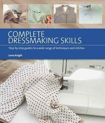 Complete Dressmaking Skills: Step-By-Step Guides to a Wide Range of...