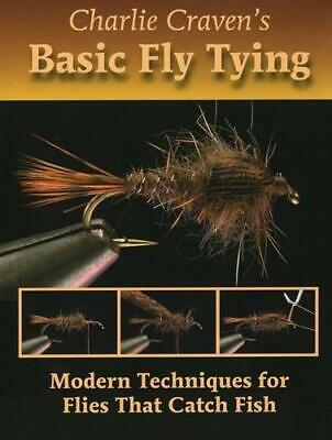 Charlie Craven's Basic Fly Tying: Modern Techniques for Flies That Catch Fish...