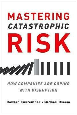 Rethinking Catastrophic Risk: How Corporations Cope with Disruption by Howard...