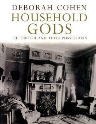 Household Gods: The British and Their Possessions by Deborah Cohen...