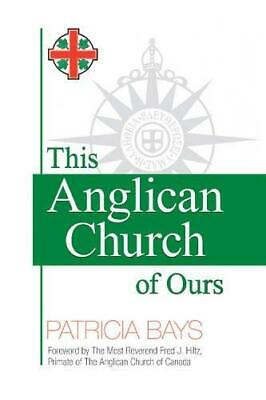 This Anglican Church of Ours by Patricia Bays (Paperback, 2012)