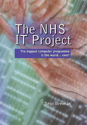 """AS NEW"" The NHS IT Project: The Biggest Computer Programme in the World... Ever"