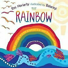 The Rainbow By Ros Moriarty Illustrated By Balarinji Softcover Brand New