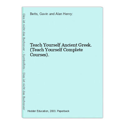 Teach Yourself Ancient Greek. (Teach Yourself Complete Courses). Betts, Gavin an