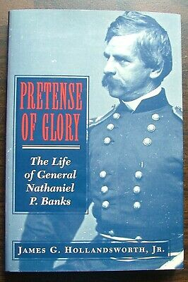 Pretense of Glory Life of General Banks by James Hollandsworth Civil War