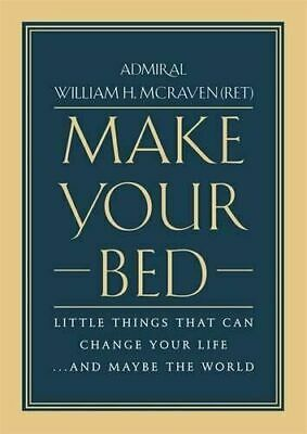 Make Your Bed by William H. McRaven Little Things That Can Change Your Life New