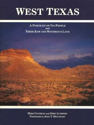 West Texas: A Portrait of Its People and Their Raw and Wondrous Land: By Coch...