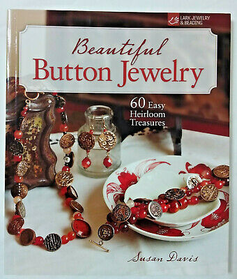 Beautiful Button Jewelry 60 Easy Heirloom Treasures by Susan Davis