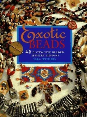 Exotic Beads 45 Distinctive Beaded Jewelry Designs by Sara Withers