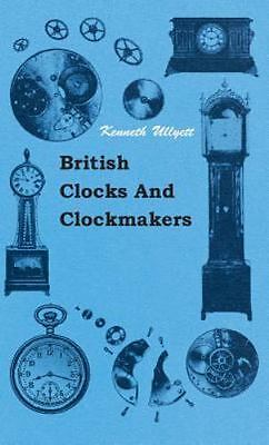 British Clocks And Clockmakers: By Kenneth Ullyett
