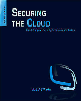 Securing the Cloud: Cloud Computer Security Techniques and Tactics by Graham...