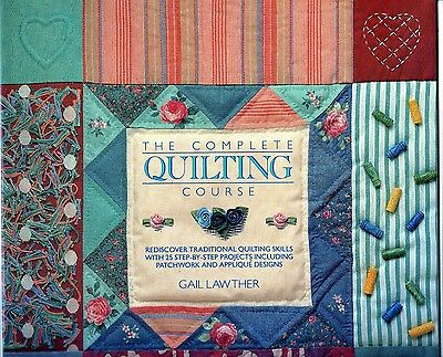 The Complete Quilting Course by Gail Lawthor ~ 25 Step-By-Step Projects ~ Photos