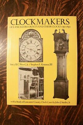Clockmakers Of Lancaster County & Their Clocks 1750-1850 - Wood & Kramer - Vg!!!