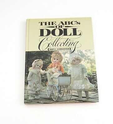 The ABC's Of Doll Collecting  By John C. Schweitzer 1981 Hardcover  Illustrated