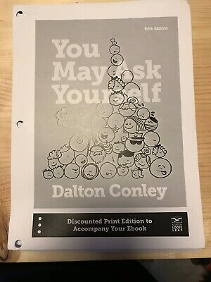 You May ask Yourself Fifth edition 2017 By: Dalton Conley (Loose leaf)