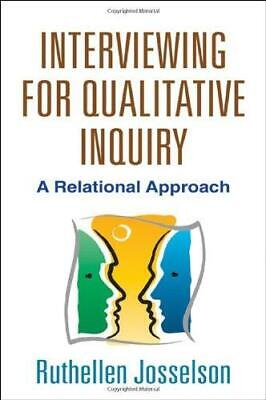 Interviewing for Qualitative Inquiry: A Relational Approach by Ruthellen H....