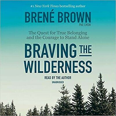 Braving the Wilderness: The Quest for True Belonging and the Courage to Stand...