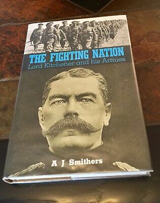 The Fighting Nation: Lord Kitchener and His Armies by A.J. Smithers. Hardback/DJ