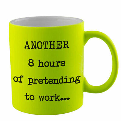 """Fluorescent Yellow """"Another 8 Hours of Pretending to Work"""" Mug"""