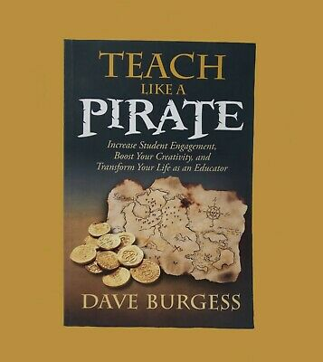 Teach Like a PIRATE : Increase Student Engagement, Boost Your Creativity, and T…