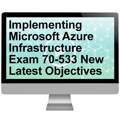 Implementing Microsoft Azure Infrastructure Exam 70-533 New Latest Objectives