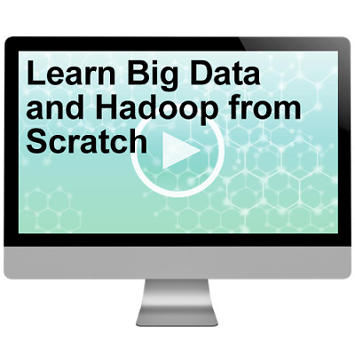 Learn Big Data and Hadoop from Scratch Course Video Training