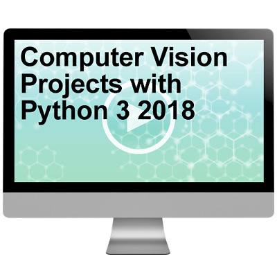 Computer Vision Projects with Python 3 2018 Video Training