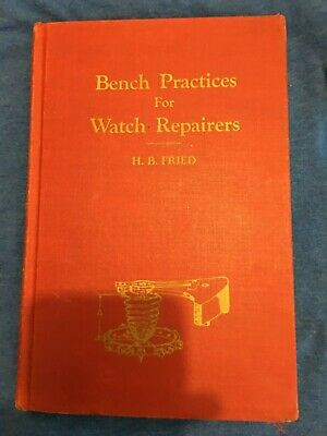 Bench Practices for Watch Repairers book by H. B. Fried