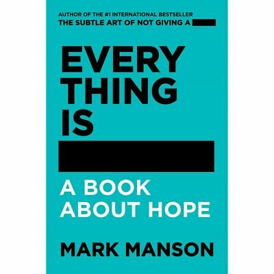 EVERYTHING IS F*----- By Mark Manson A book about hope BRAND NEW Best Selling