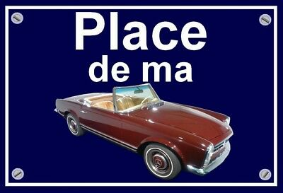 "plaque "" PLACE DE MA MERCEDES SL 230 280 pagode  """