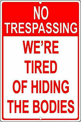 """NO TRESPASSING, WE'RE TIRED OF HIDING THE BODIES, Metal Aluminum Sign 8"""" x 12"""""""