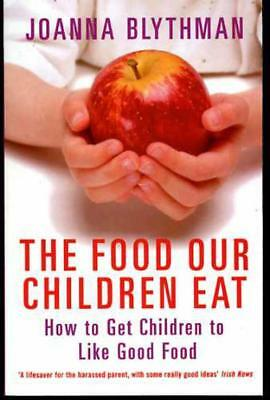 The Food Our Children Eat,  How to Get Children to Like Good Food, Blythman, Joa