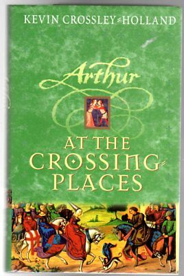 Arthur : At the Crossing Places (SIGNED COPY), Crossley-Holland, Kevin