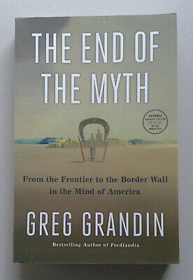The End of The Myth by Greg Grandin (2019, Paperback, Advanced Reader Copy)