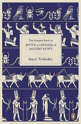 The Penguin Book of Myths and Legends of Ancient Egypt by Joyce Tyldesley...