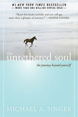 The Untethered Soul : The Journey Beyond Yourself by Michael A. Singer...