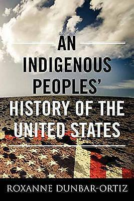 An Indigenous Peoples' History of the United States by Roxanne Dunbar-Ortiz...