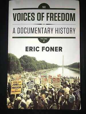 Voices of Freedom : A Documentary History by Eric Foner 5th Edition Volume 2