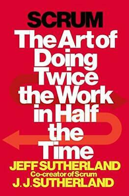 Scrum: The Art of Doing Twice the Work in Half the Time, Hardback, With dust ja